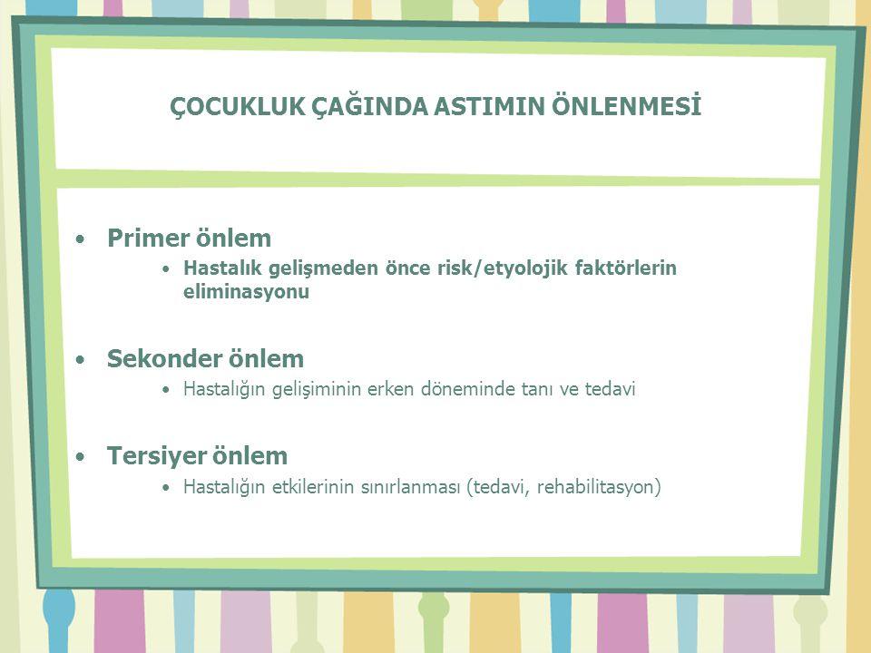 ÇOCUKLUK ÇAĞINDA ASTIMIN ÖNLENMESİ •Primer önlem •Hastalık gelişmeden önce risk/etyolojik faktörlerin eliminasyonu •Sekonder önlem •Hastalığın gelişim