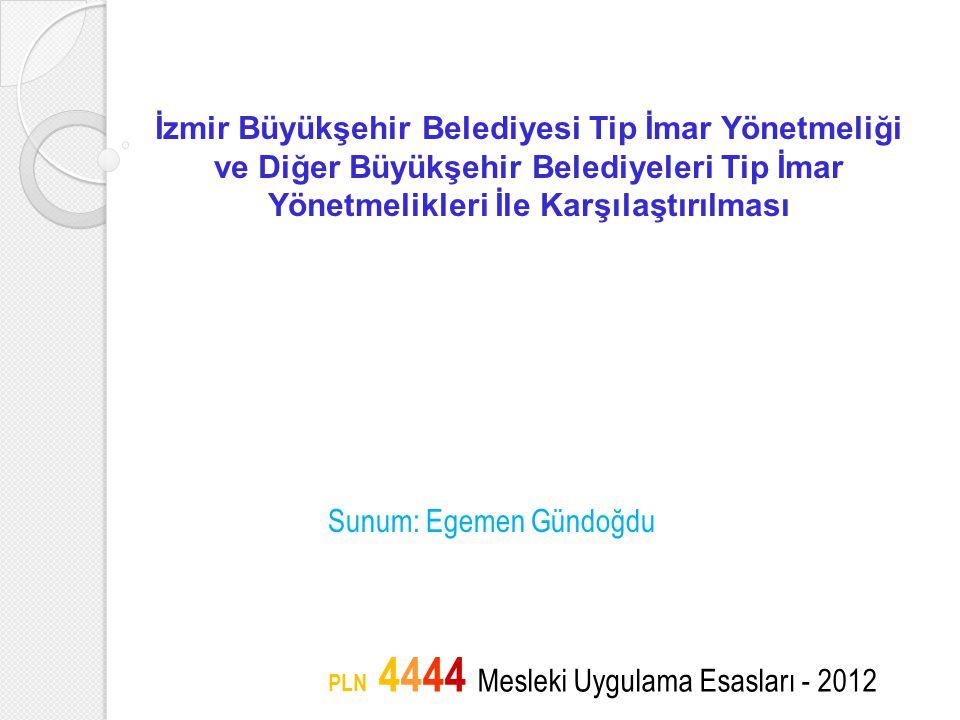 İzmir Büyükşehir Belediyesi Tip İmar Yönetmeliği ve Diğer Büyükşehir Belediyeleri Tip İmar Yönetmelikleri İle Karşılaştırılması Sunum: Egemen Gündoğdu