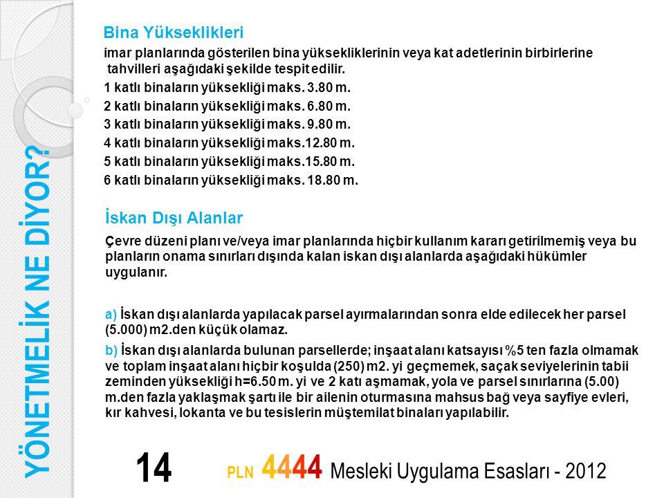 14 PLN 4444 Mesleki Uygulama Esasları - 2012 Bina Yükseklikleri imar planlarında gösterilen bina yüksekliklerinin veya kat adetlerinin birbirlerine ta