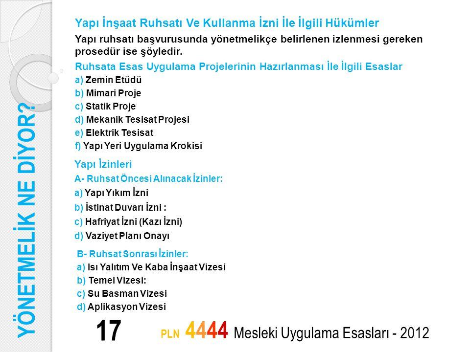 17 PLN 4444 Mesleki Uygulama Esasları - 2012 Yapı İnşaat Ruhsatı Ve Kullanma İzni İle İlgili Hükümler Yapı ruhsatı başvurusunda yönetmelikçe belirlene