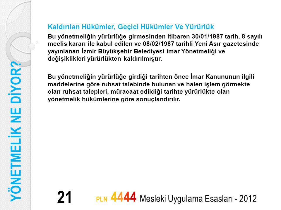 21 PLN 4444 Mesleki Uygulama Esasları - 2012 Kaldırılan Hükümler, Geçici Hükümler Ve Yürürlük Bu yönetmeliğin yürürlüğe girmesinden itibaren 30/01/198