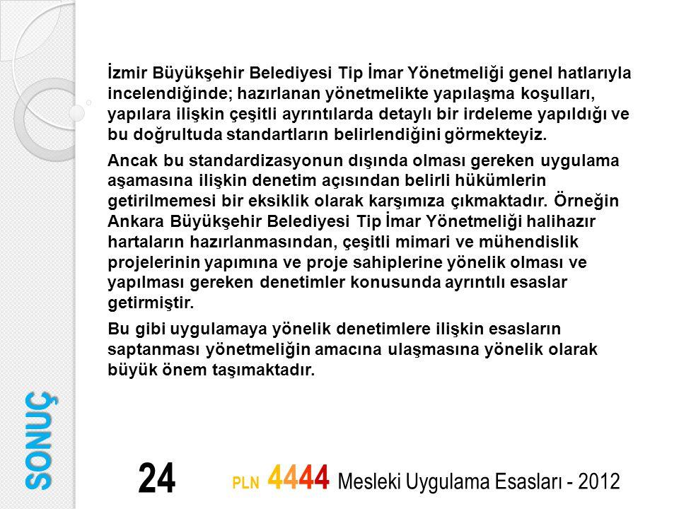 SONUÇ 24 PLN 4444 Mesleki Uygulama Esasları - 2012 İzmir Büyükşehir Belediyesi Tip İmar Yönetmeliği genel hatlarıyla incelendiğinde; hazırlanan yönetm