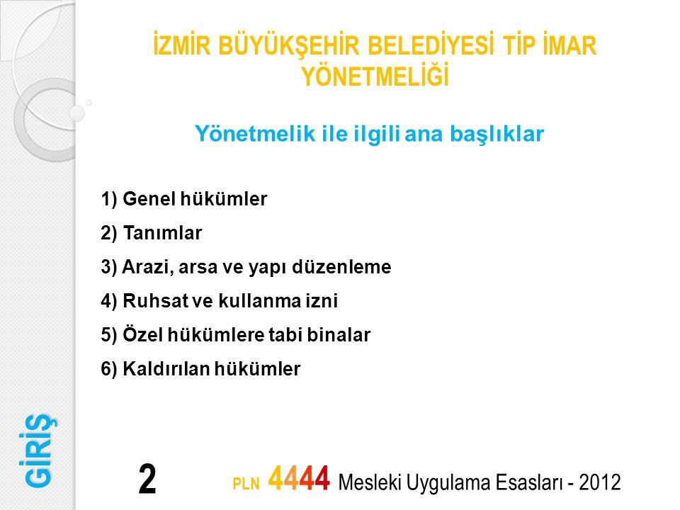 23 PLN 4444 Mesleki Uygulama Esasları - 2012 Ankara Büyükşehir Belediyesi Tip İmar Yönetmeliği'nde ayrıca; mimarlık ve mühendislik proje yetkililerinin sicillerinin tutulmasına ilişkin esas ve usuller de belirlenmiştir.