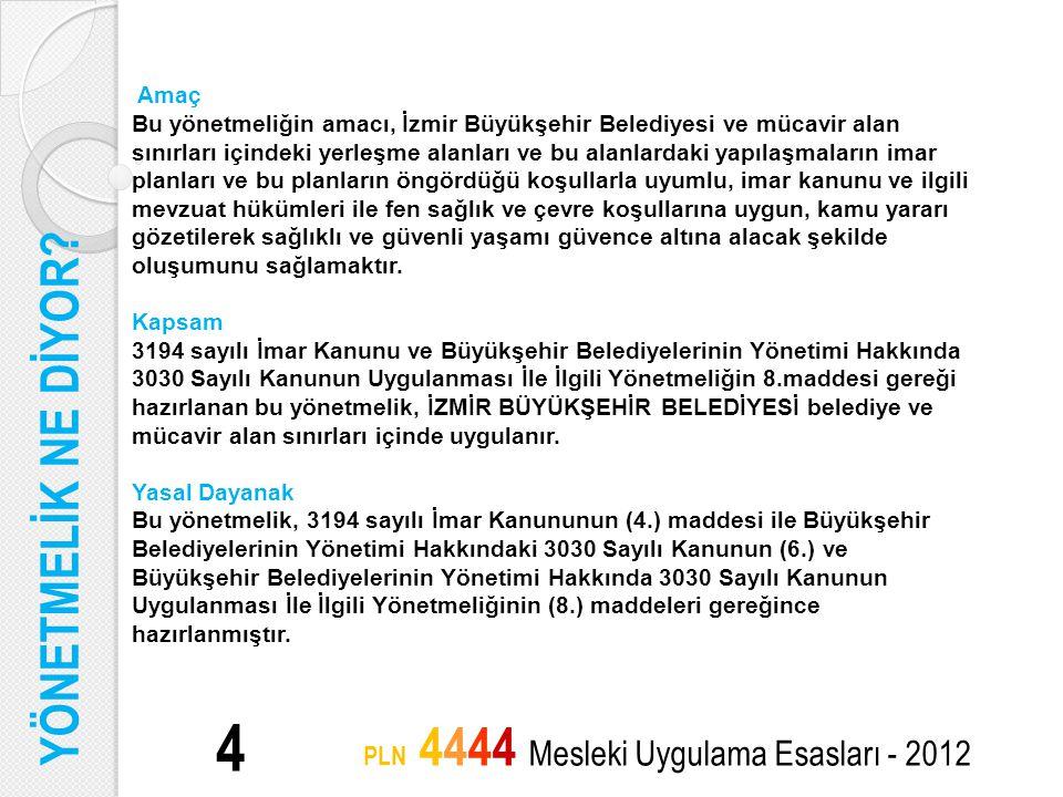 5 PLN 4444 Mesleki Uygulama Esasları - 2012 Yönetmelikte Yer Almayan Hususlar Bu yönetmelikte yazılı hükümler imar planlarında aksine bir açıklama bulunmadığı takdirde uygulanır.
