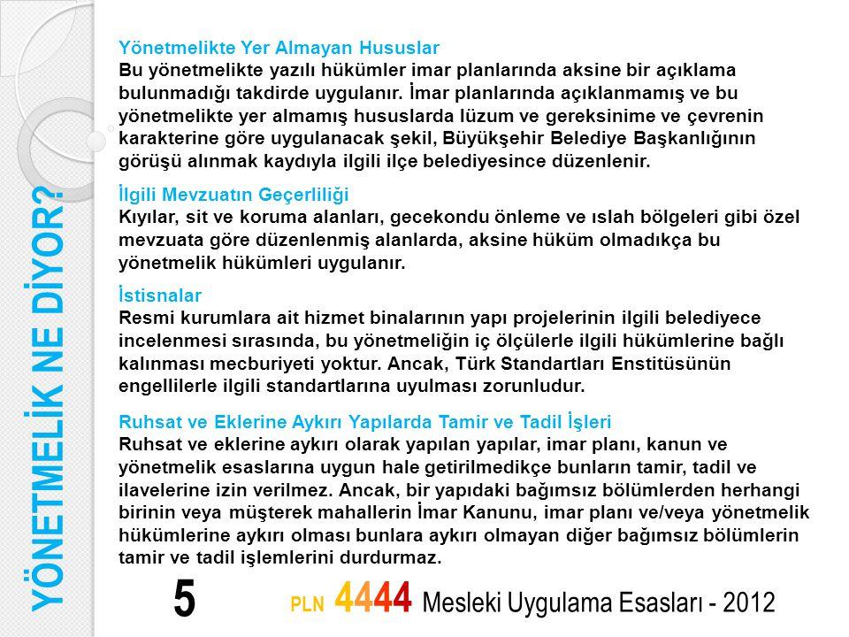 5 PLN 4444 Mesleki Uygulama Esasları - 2012 Yönetmelikte Yer Almayan Hususlar Bu yönetmelikte yazılı hükümler imar planlarında aksine bir açıklama bul