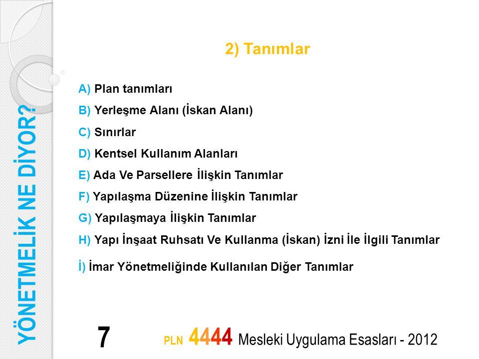 8 PLN 4444 Mesleki Uygulama Esasları - 2012 Yönetmelikle Getirilen Tanımlar İzmir Büyükşehir Belediyesi Tip İmar Yönetmeliği ile imar planlarına, yerleşim alanlarına, sınırlara, kentsel kullanım alanlarına, turizm alanlarına, koruma alanlarına, yeşil alanlara, kentsel sosyal altyapı alanlarına,kentsel teknik altyapı alanlarına, kesin yapı yasağı uygulanacak alanlara, yapılaşma koşullarına, yapılara, yapı bölümlerine, yapı inşaat ruhsatı ve kullanma iznine, v.b ilişkin çeşitli tanımlamalar yapılmıştır.
