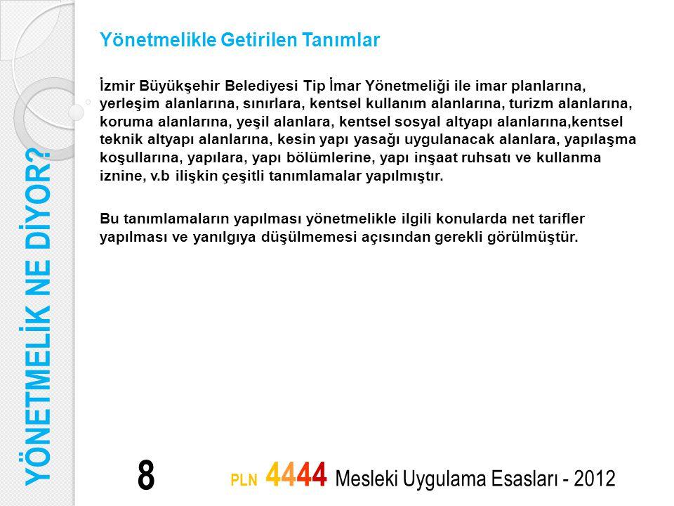 8 PLN 4444 Mesleki Uygulama Esasları - 2012 Yönetmelikle Getirilen Tanımlar İzmir Büyükşehir Belediyesi Tip İmar Yönetmeliği ile imar planlarına, yerl