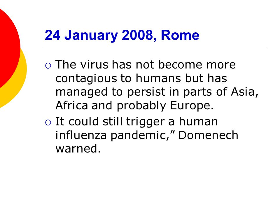 24 January 2008, Rome  The virus has not become more contagious to humans but has managed to persist in parts of Asia, Africa and probably Europe. 