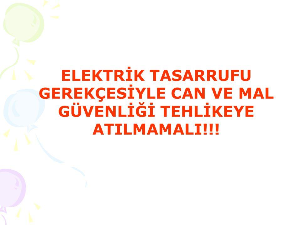 ELEKTRİK TASARRUFU GEREKÇESİYLE CAN VE MAL GÜVENLİĞİ TEHLİKEYE ATILMAMALI!!!