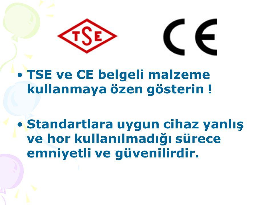 •TSE ve CE belgeli malzeme kullanmaya özen gösterin ! •Standartlara uygun cihaz yanlış ve hor kullanılmadığı sürece emniyetli ve güvenilirdir.