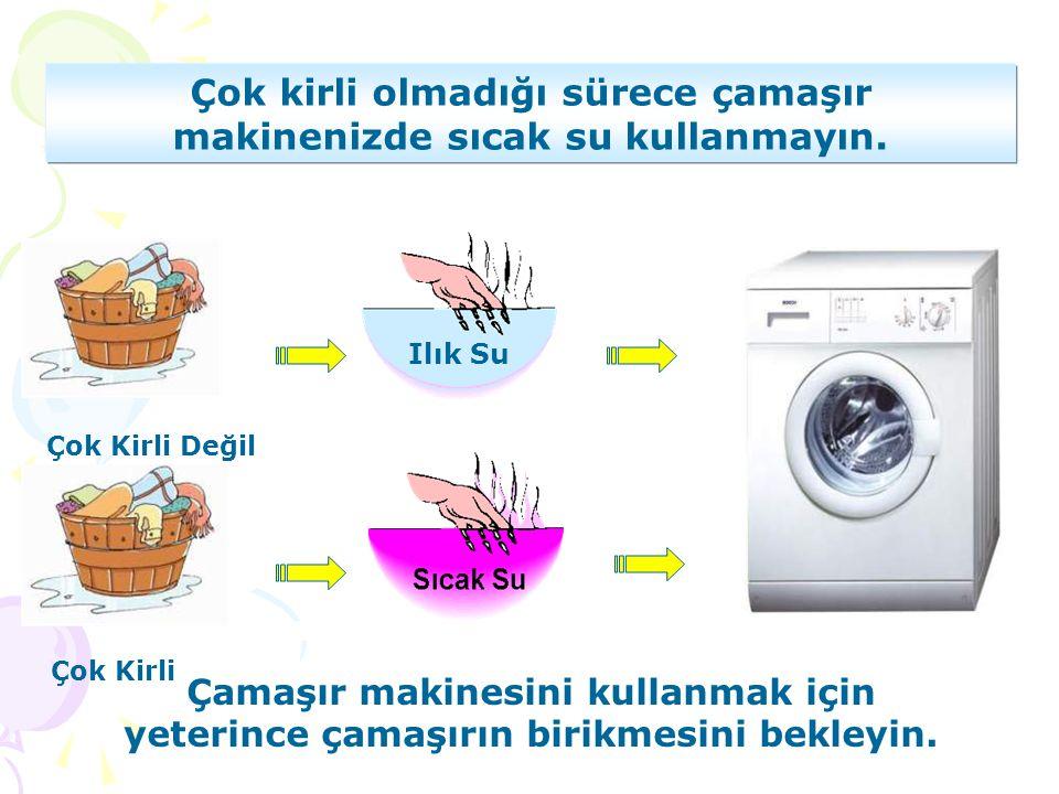 Çok kirli olmadığı sürece çamaşır makinenizde sıcak su kullanmayın. Çok Kirli Değil Çok Kirli Çamaşır makinesini kullanmak için yeterince çamaşırın bi