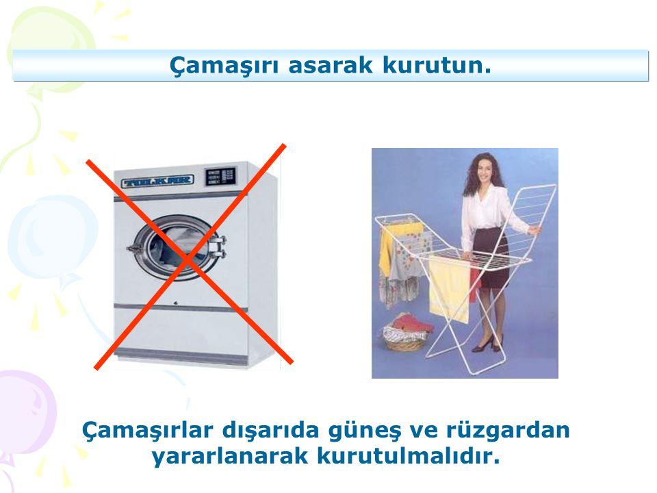 Çamaşırı asarak kurutun. Çamaşırlar dışarıda güneş ve rüzgardan yararlanarak kurutulmalıdır.