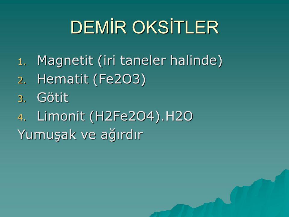 DEMİR OKSİTLER 1.Magnetit (iri taneler halinde) 2.