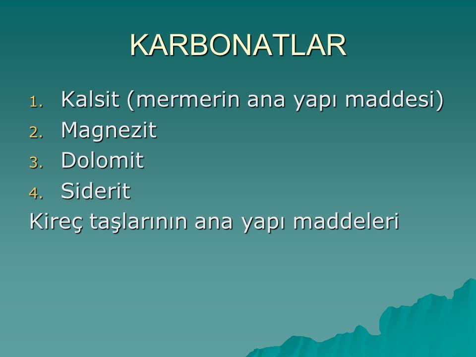 KARBONATLAR 1.Kalsit (mermerin ana yapı maddesi) 2.