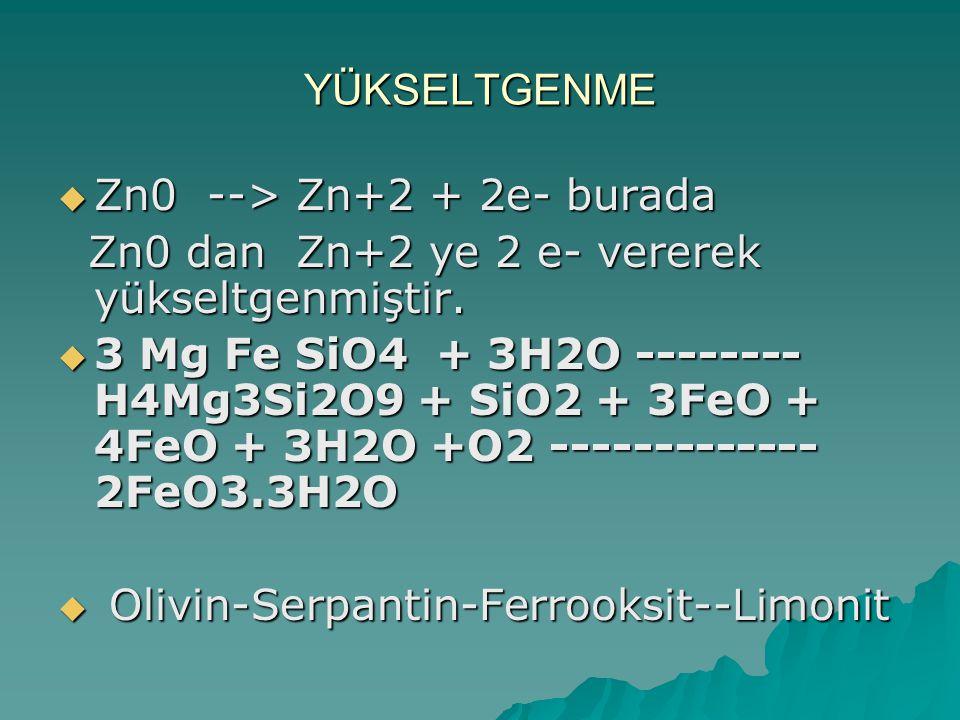 YÜKSELTGENME  Zn0 --> Zn+2 + 2e- burada Zn0 dan Zn+2 ye 2 e- vererek yükseltgenmiştir.