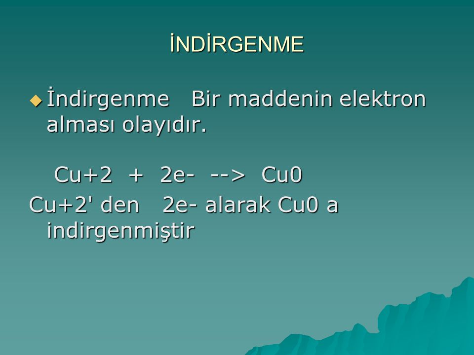 İNDİRGENME  İndirgenme Bir maddenin elektron alması olayıdır.
