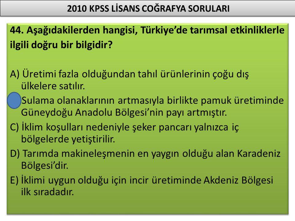 44. Aşağıdakilerden hangisi, Türkiye'de tarımsal etkinliklerle ilgili doğru bir bilgidir? A) Üretimi fazla olduğundan tahıl ürünlerinin çoğu dış ülkel