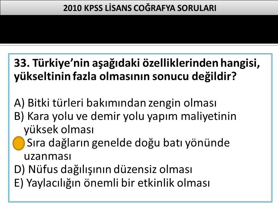 33. Türkiye'nin aşağıdaki özelliklerinden hangisi, yükseltinin fazla olmasının sonucu değildir? A) Bitki türleri bakımından zengin olması B) Kara yolu
