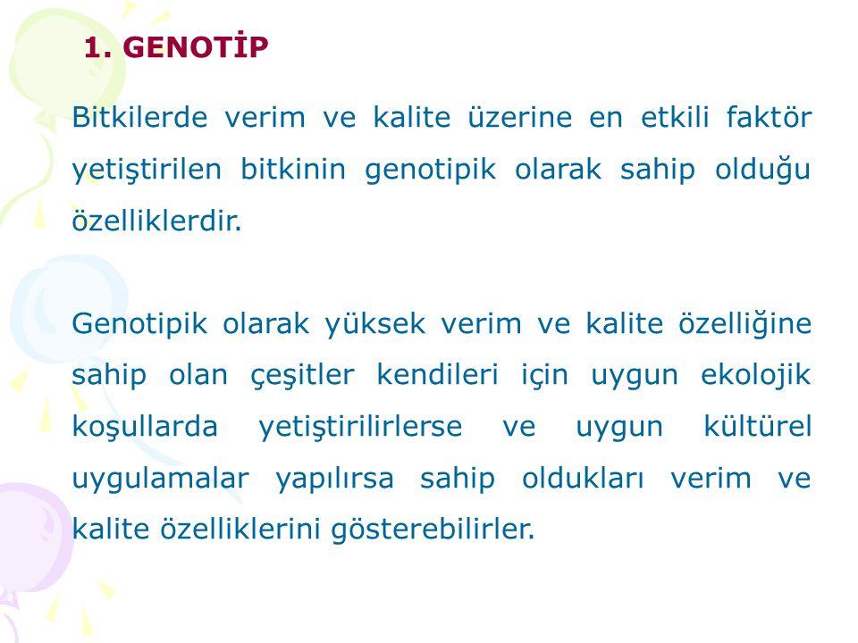 1. GENOTİP Bitkilerde verim ve kalite üzerine en etkili faktör yetiştirilen bitkinin genotipik olarak sahip olduğu özelliklerdir. Genotipik olarak yük