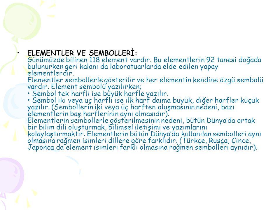 •E•ELEMENTLER VE SEMBOLLERİ: Günümüzde bilinen 118 element vardır.