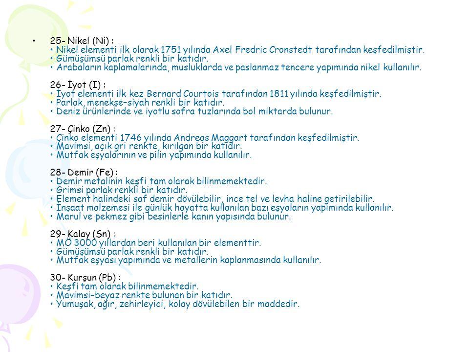 •25- Nikel (Ni) : • Nikel elementi ilk olarak 1751 yılında Axel Fredric Cronstedt tarafından keşfedilmiştir.