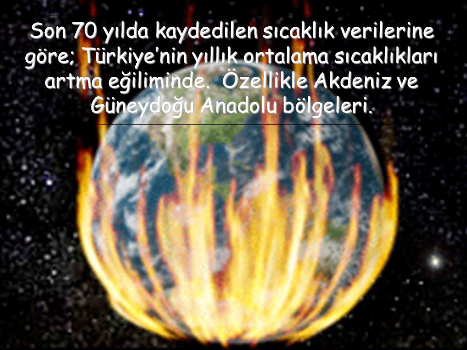 Son 70 yılda kaydedilen sıcaklık verilerine göre; Türkiye'nin yıllık ortalama sıcaklıkları artma eğiliminde. Özellikle Akdeniz ve Güneydoğu Anadolu bö