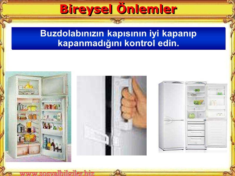 Bireysel Önlemler Buzdolabınızın kapısının iyi kapanıp kapanmadığını kontrol edin.