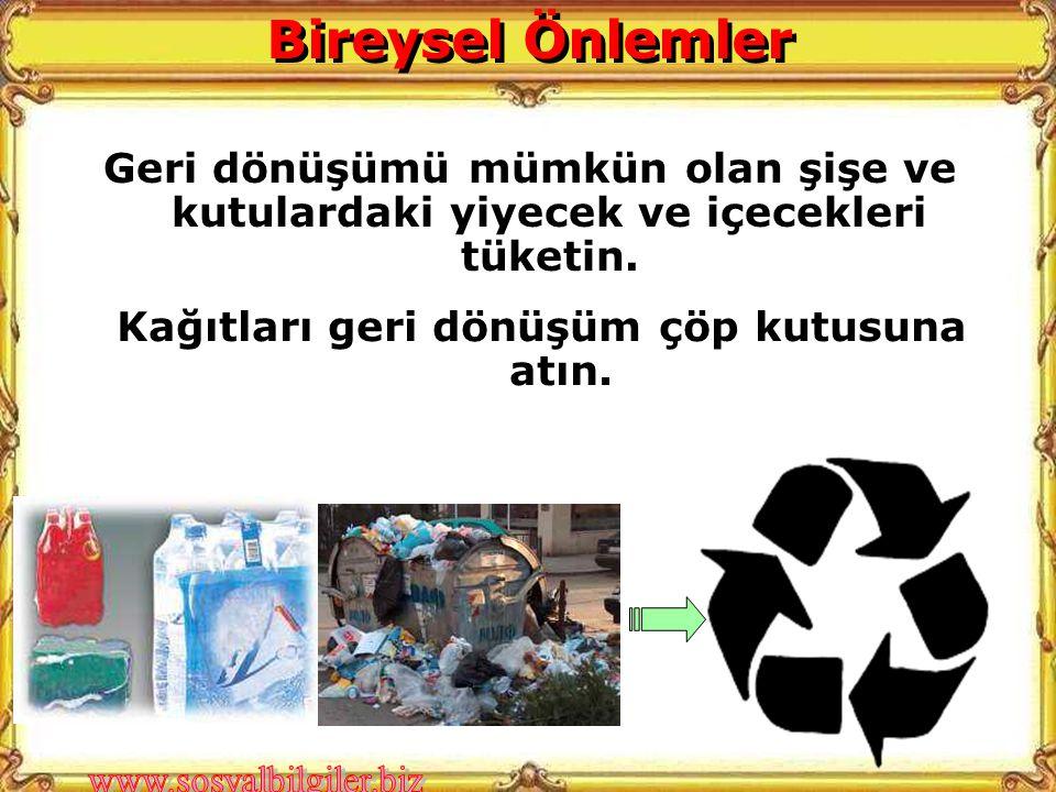 Geri dönüşümü mümkün olan şişe ve kutulardaki yiyecek ve içecekleri tüketin. Kağıtları geri dönüşüm çöp kutusuna atın. Bireysel Önlemler