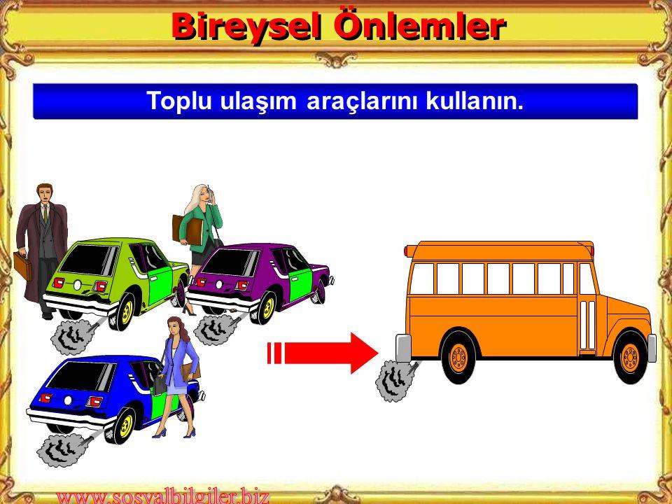 Toplu ulaşım araçlarını kullanın. Bireysel Önlemler