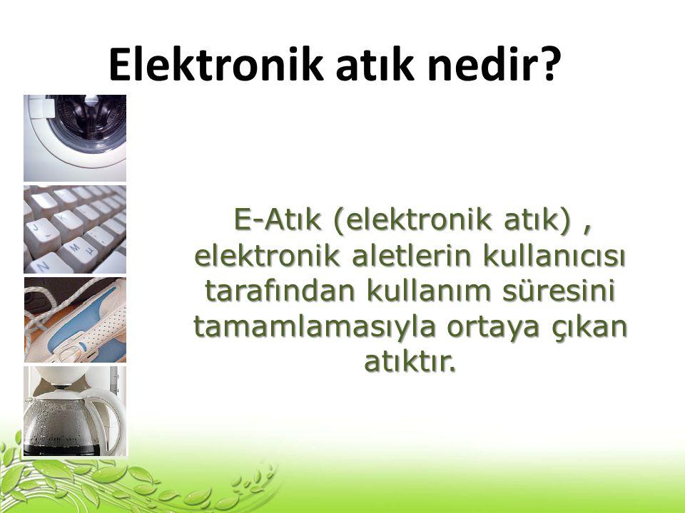 Elektronik atık nedir? E-Atık (elektronik atık), elektronik aletlerin kullanıcısı tarafından kullanım süresini tamamlamasıyla ortaya çıkan atıktır.