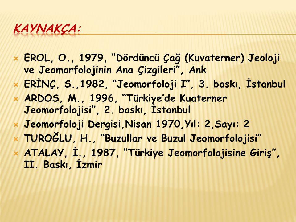 """ EROL, O., 1979, """"Dördüncü Çağ (Kuvaterner) Jeoloji ve Jeomorfolojinin Ana Çizgileri"""", Ank  ERİNÇ, S.,1982, """"Jeomorfoloji I"""", 3. baskı, İstanbul  A"""