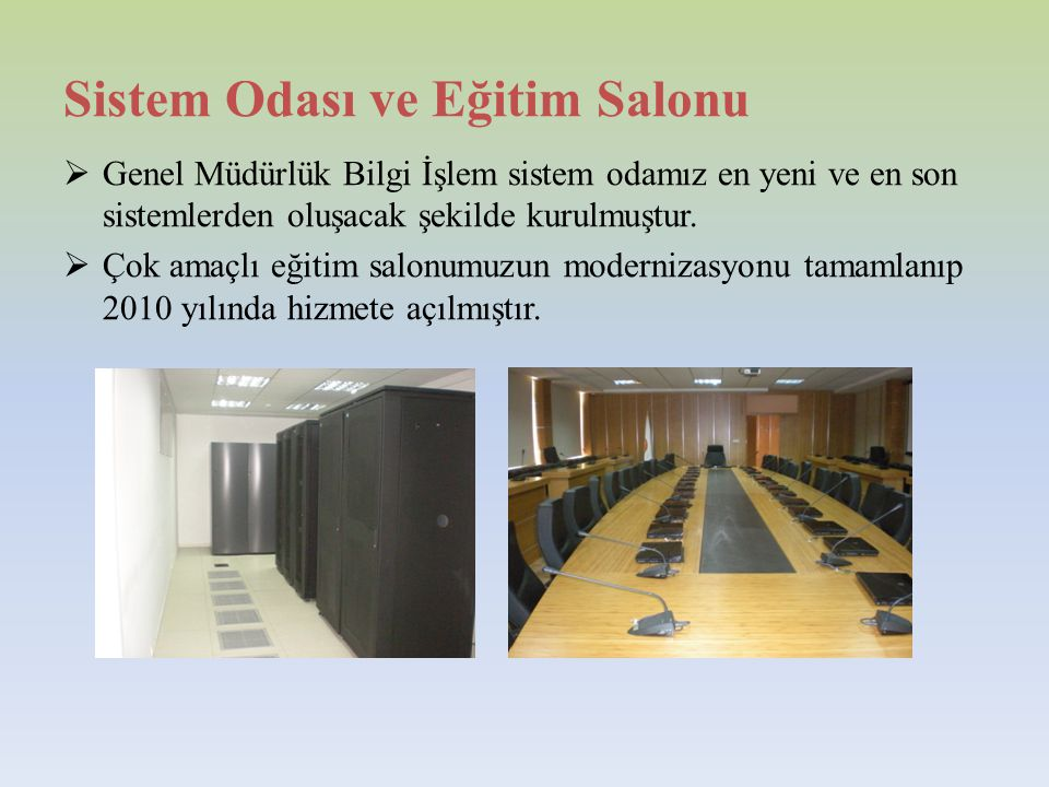 Sistem Odası ve Eğitim Salonu  Genel Müdürlük Bilgi İşlem sistem odamız en yeni ve en son sistemlerden oluşacak şekilde kurulmuştur.