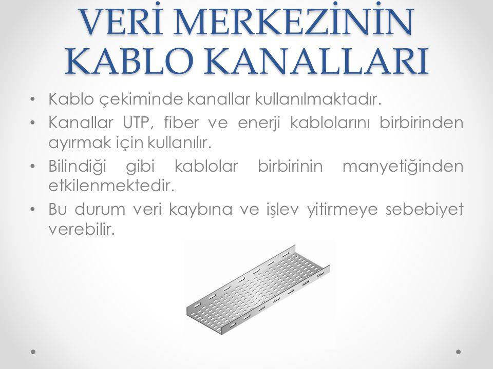 VERİ MERKEZİNİN KABLO KANALLARI • Kablo çekiminde kanallar kullanılmaktadır. • Kanallar UTP, fiber ve enerji kablolarını birbirinden ayırmak için kull