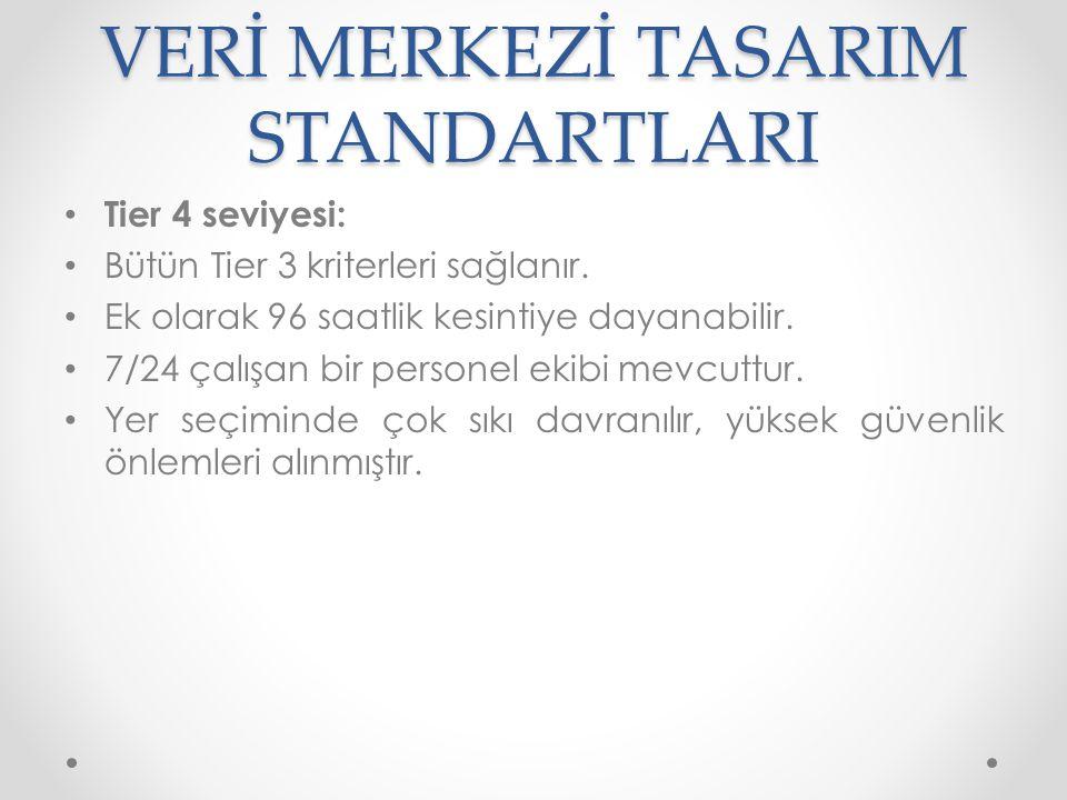 VERİ MERKEZİ TASARIM STANDARTLARI • Tier 4 seviyesi: • Bütün Tier 3 kriterleri sağlanır. • Ek olarak 96 saatlik kesintiye dayanabilir. • 7/24 çalışan