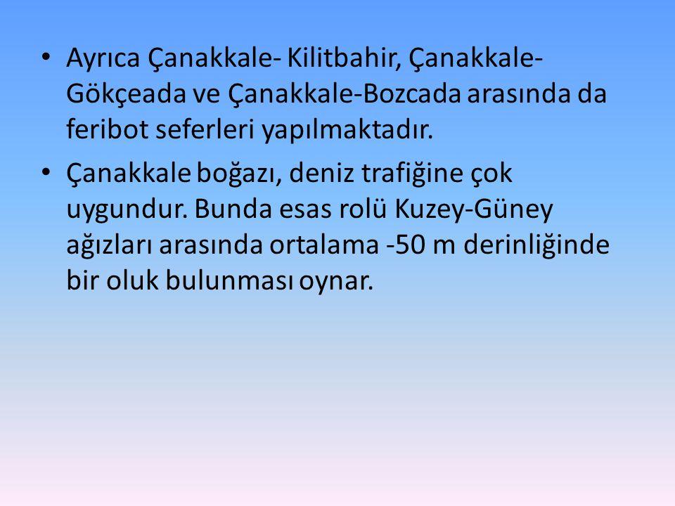 • Ayrıca Çanakkale- Kilitbahir, Çanakkale- Gökçeada ve Çanakkale-Bozcada arasında da feribot seferleri yapılmaktadır. • Çanakkale boğazı, deniz trafiğ