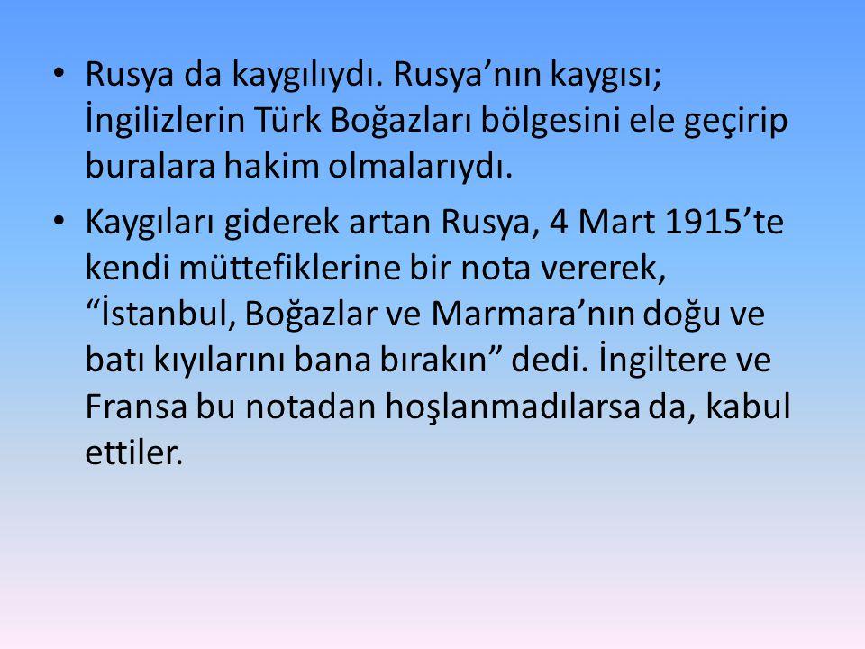 • Rusya da kaygılıydı. Rusya'nın kaygısı; İngilizlerin Türk Boğazları bölgesini ele geçirip buralara hakim olmalarıydı. • Kaygıları giderek artan Rusy