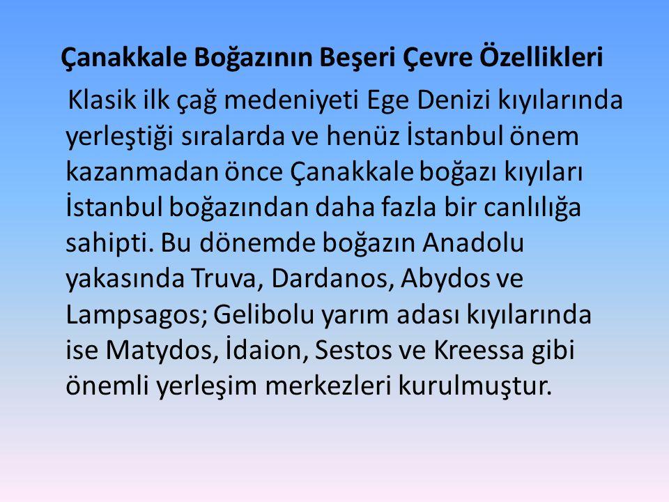 Çanakkale Boğazının Beşeri Çevre Özellikleri Klasik ilk çağ medeniyeti Ege Denizi kıyılarında yerleştiği sıralarda ve henüz İstanbul önem kazanmadan ö