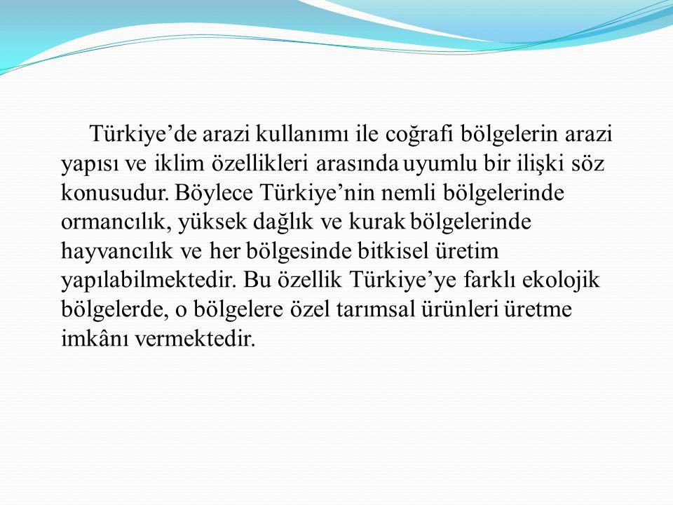 Türkiye'de arazi kullanımı ile coğrafi bölgelerin arazi yapısı ve iklim özellikleri arasında uyumlu bir ilişki söz konusudur. Böylece Türkiye'nin neml