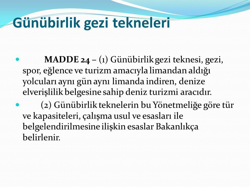 Günübirlik gezi tekneleri  MADDE 24 – (1) Günübirlik gezi teknesi, gezi, spor, eğlence ve turizm amacıyla limandan aldığı yolcuları aynı gün aynı lim