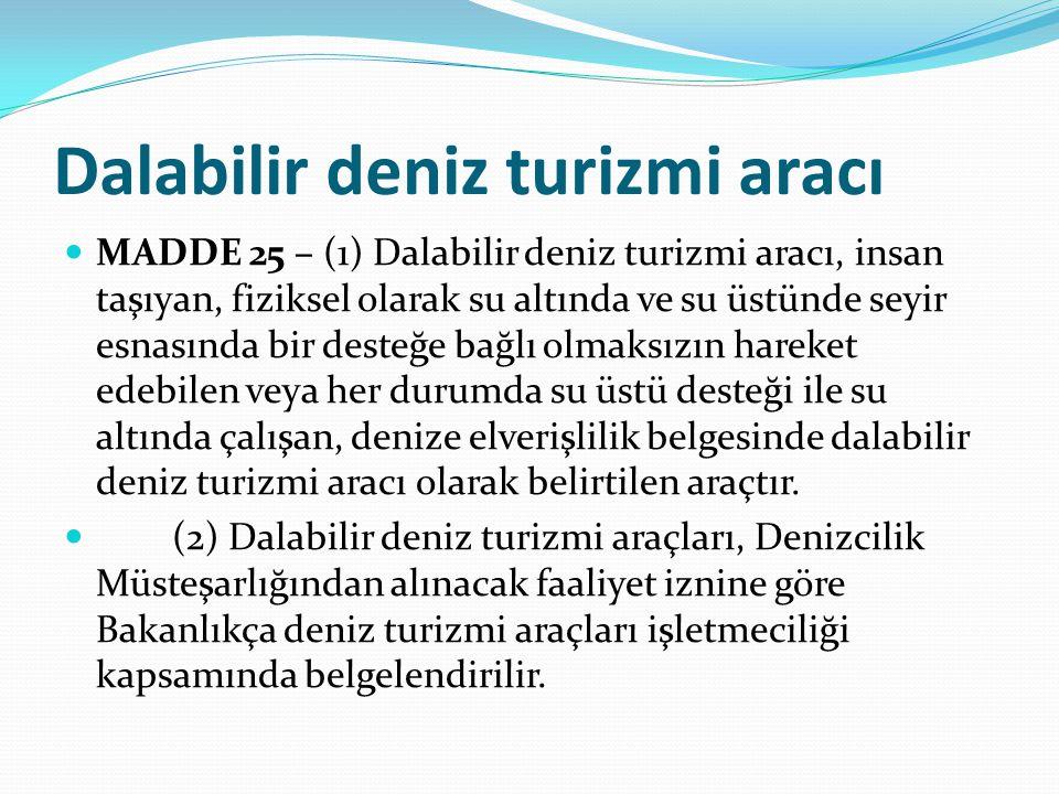 Dalabilir deniz turizmi aracı  MADDE 25 – (1) Dalabilir deniz turizmi aracı, insan taşıyan, fiziksel olarak su altında ve su üstünde seyir esnasında