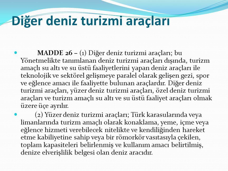 Diğer deniz turizmi araçları  MADDE 26 – (1) Diğer deniz turizmi araçları; bu Yönetmelikte tanımlanan deniz turizmi araçları dışında, turizm amaçlı s