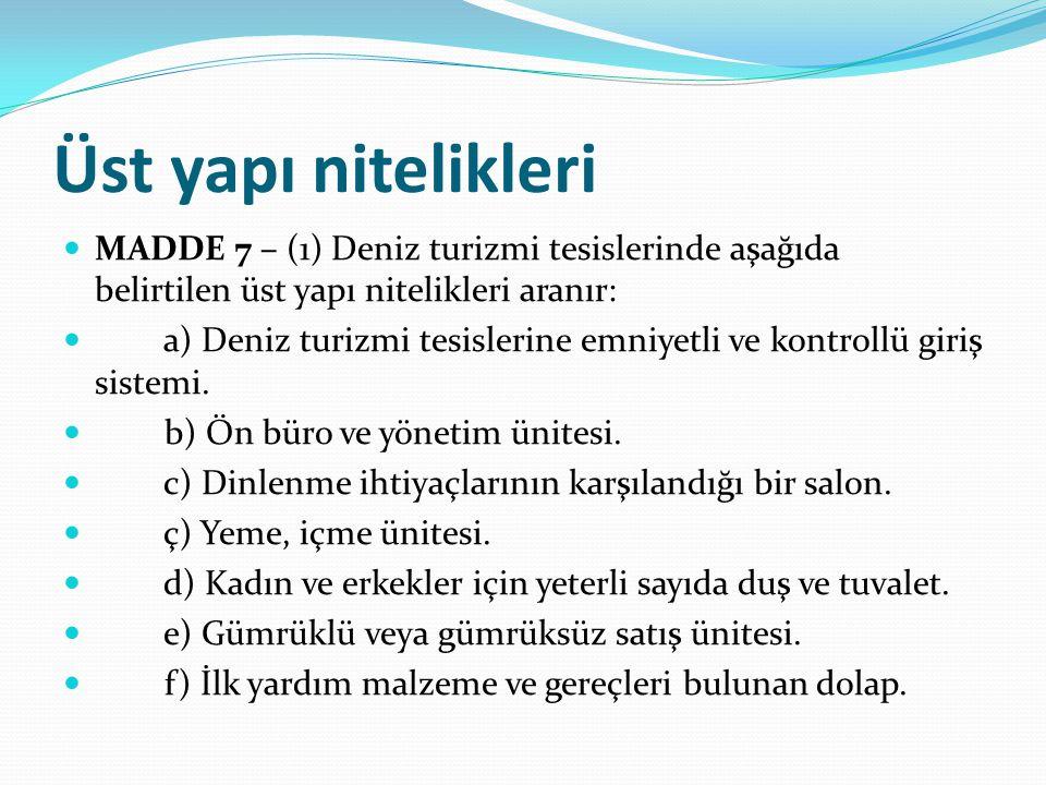 Üst yapı nitelikleri  MADDE 7 – (1) Deniz turizmi tesislerinde aşağıda belirtilen üst yapı nitelikleri aranır:  a) Deniz turizmi tesislerine emniyet