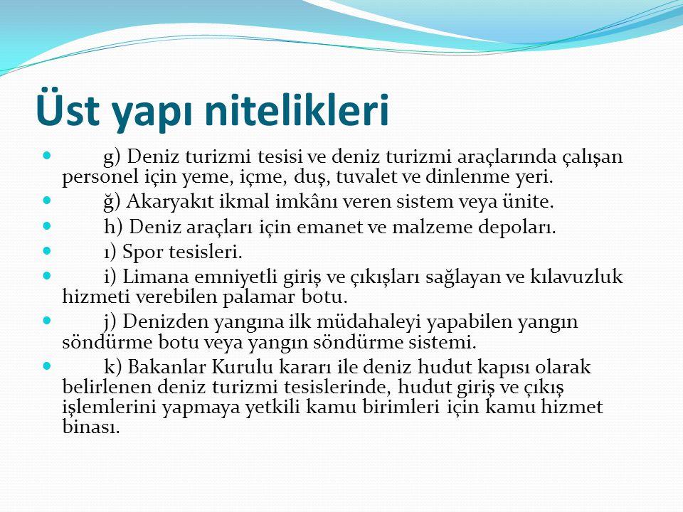 Üst yapı nitelikleri  g) Deniz turizmi tesisi ve deniz turizmi araçlarında çalışan personel için yeme, içme, duş, tuvalet ve dinlenme yeri.  ğ) Akar