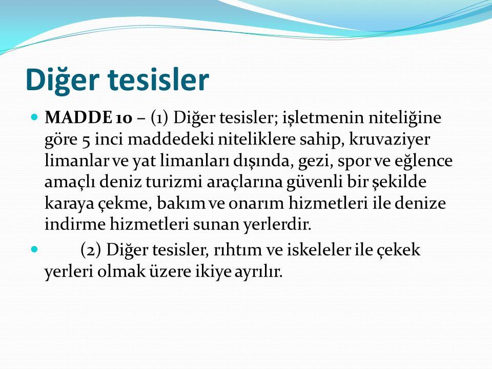 Diğer tesisler  MADDE 10 – (1) Diğer tesisler; işletmenin niteliğine göre 5 inci maddedeki niteliklere sahip, kruvaziyer limanlar ve yat limanları dı