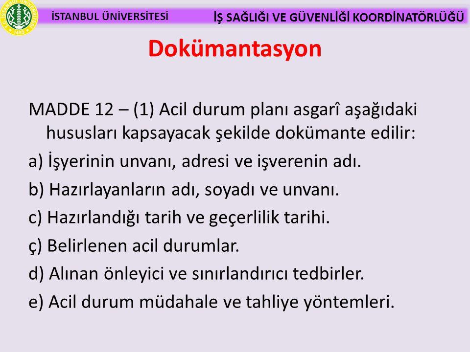 İSTANBUL ÜNİVERSİTESİ İŞ SAĞLIĞI VE GÜVENLİĞİ KOORDİNATÖRLÜĞÜ MADDE 12 – (1) Acil durum planı asgarî aşağıdaki hususları kapsayacak şekilde dokümante