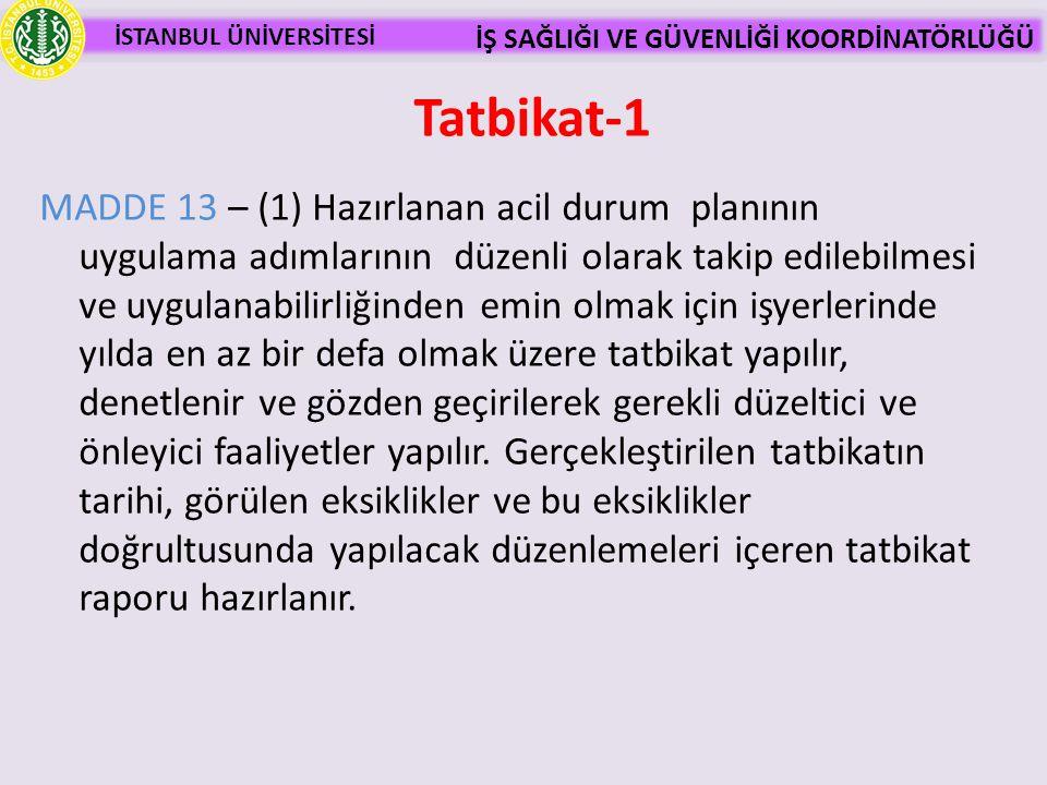 İSTANBUL ÜNİVERSİTESİ İŞ SAĞLIĞI VE GÜVENLİĞİ KOORDİNATÖRLÜĞÜ MADDE 13 – (1) Hazırlanan acil durum planının uygulama adımlarının düzenli olarak takip