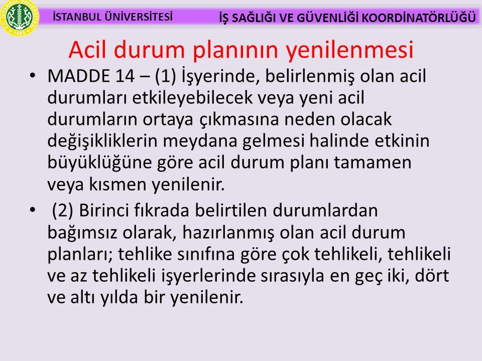 İSTANBUL ÜNİVERSİTESİ İŞ SAĞLIĞI VE GÜVENLİĞİ KOORDİNATÖRLÜĞÜ • MADDE 14 – (1) İşyerinde, belirlenmiş olan acil durumları etkileyebilecek veya yeni ac