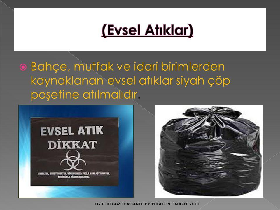  Bahçe, mutfak ve idari birimlerden kaynaklanan evsel atıklar siyah çöp poşetine atılmalıdır. ORDU İLİ KAMU HASTANELER BİRLİĞİ GENEL SEKRETERLİĞİ