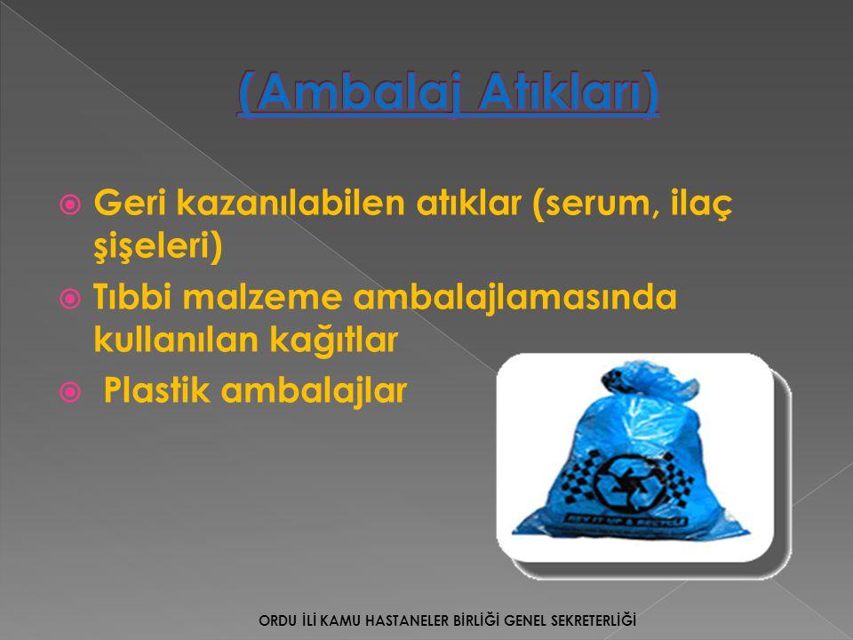  Geri kazanılabilen atıklar (serum, ilaç şişeleri)  Tıbbi malzeme ambalajlamasında kullanılan kağıtlar  Plastik ambalajlar ORDU İLİ KAMU HASTANELER