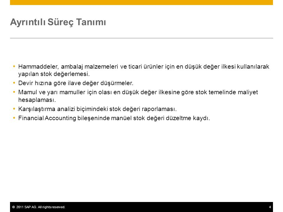 ©2011 SAP AG. All rights reserved.4 Ayrıntılı Süreç Tanımı  Hammaddeler, ambalaj malzemeleri ve ticari ürünler için en düşük değer ilkesi kullanılara